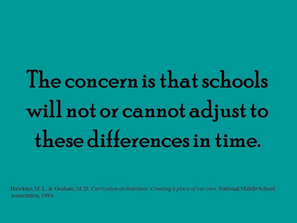 The concern is that schools will not or cannot adjust to these differences in time.