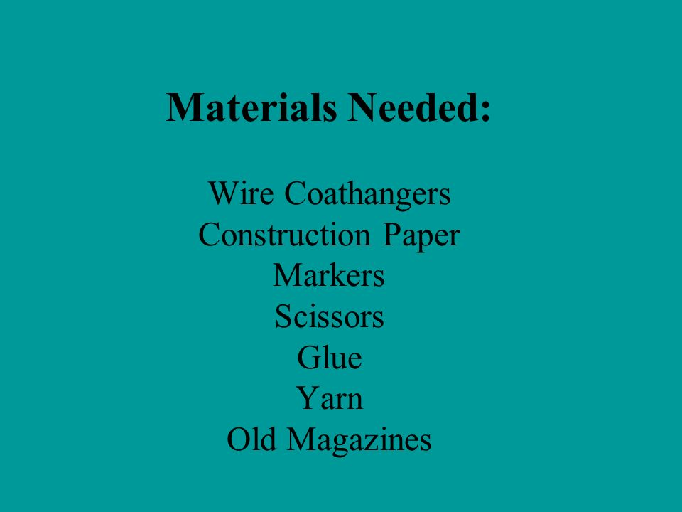 Materials Needed: Wire Coathangers Construction Paper Markers Scissors Glue Yarn Old Magazines