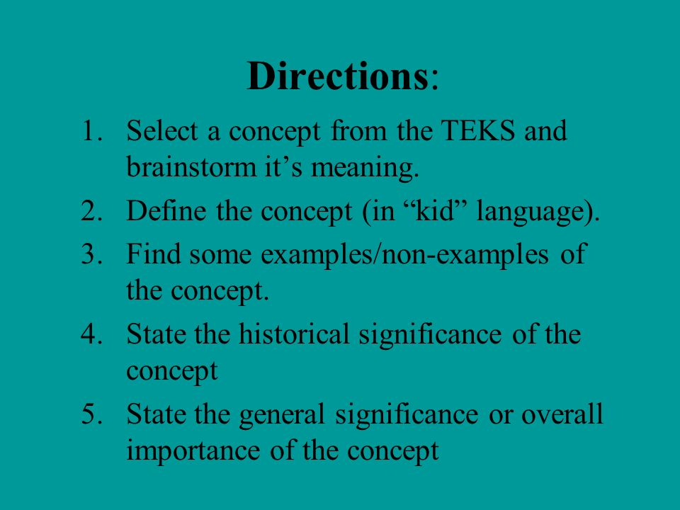 Directions: Select a concept from the TEKS and brainstorm it's meaning. Define the concept (in kid language).
