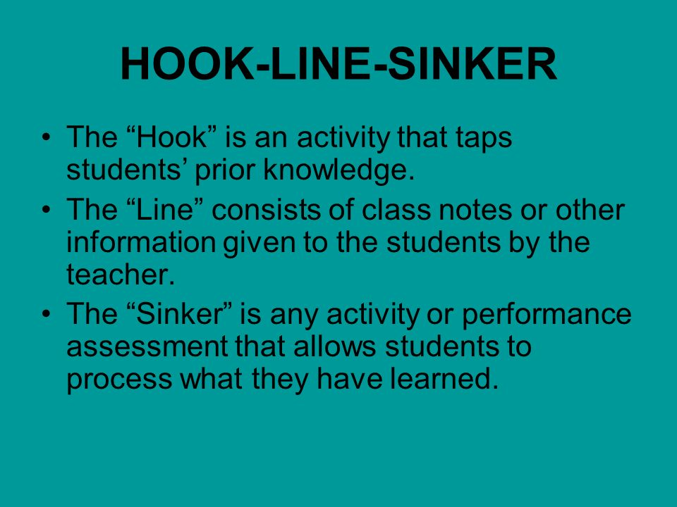 HOOK-LINE-SINKER The Hook is an activity that taps students' prior knowledge.