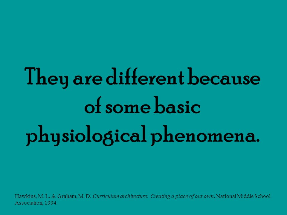 They are different because of some basic physiological phenomena.