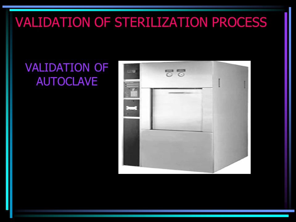 VALIDATION OF STERILIZATION PROCESS