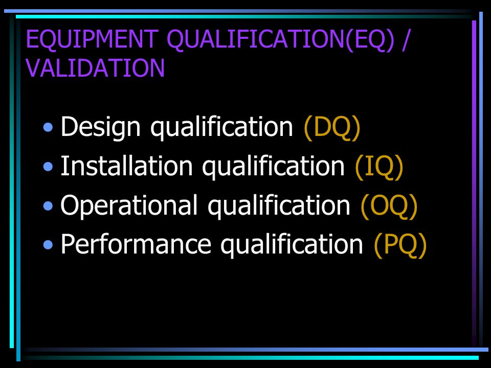 EQUIPMENT QUALIFICATION(EQ) / VALIDATION
