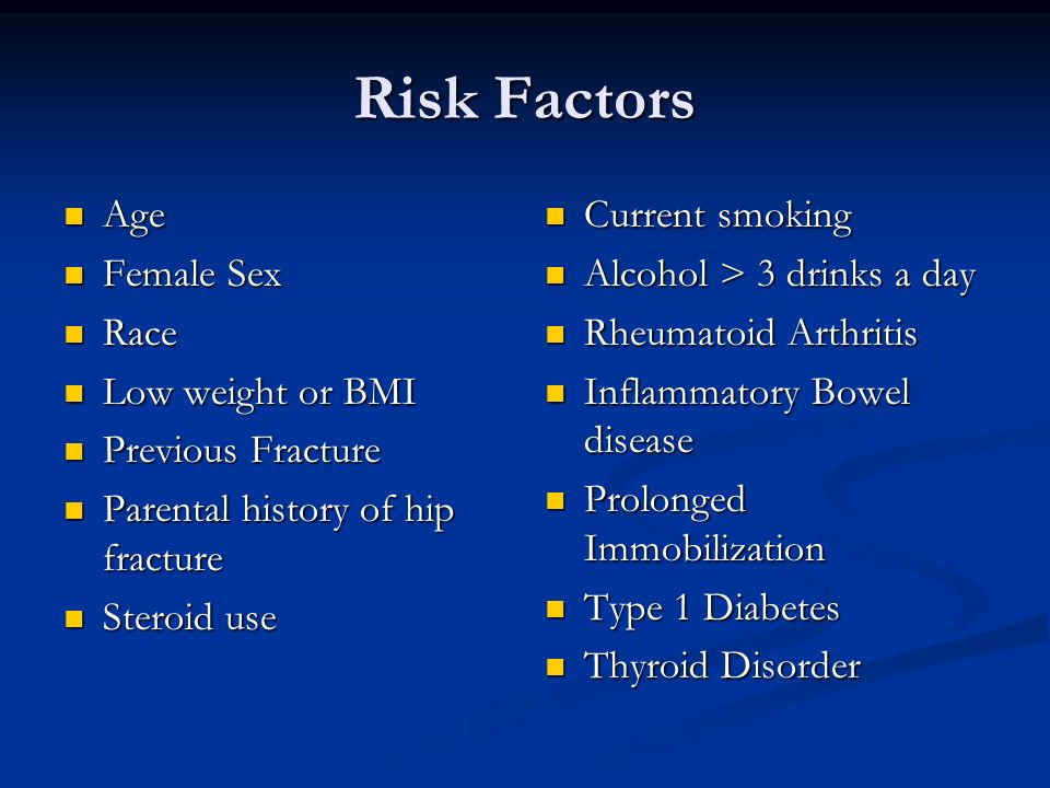 Risk Factors Age Female Sex Race Low weight or BMI Previous Fracture