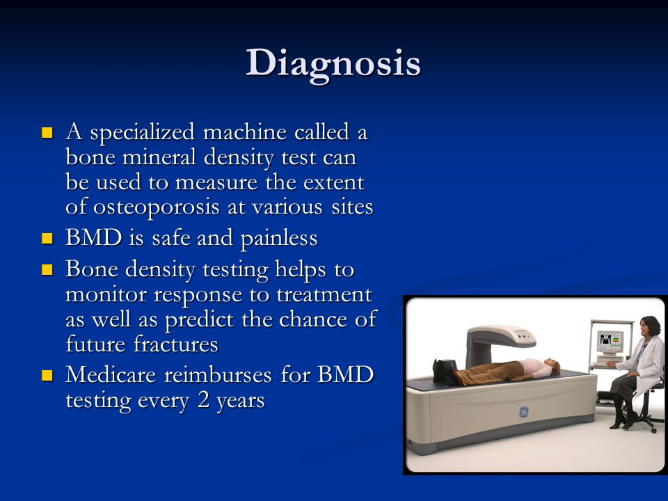 DiagnosisA specialized machine called a bone mineral density test can be used to measure the extent of osteoporosis at various sites.
