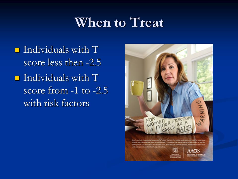 When to Treat Individuals with T score less then -2.5