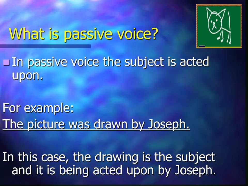 What is passive voice In passive voice the subject is acted upon.