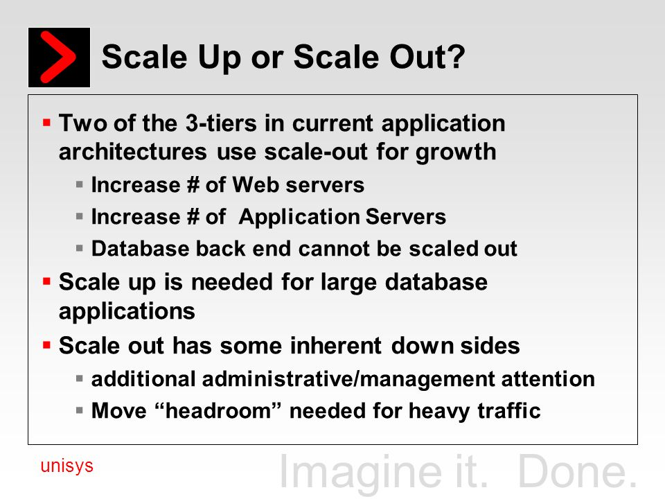 Scale Up or Scale Out Two of the 3-tiers in current application architectures use scale-out for growth.