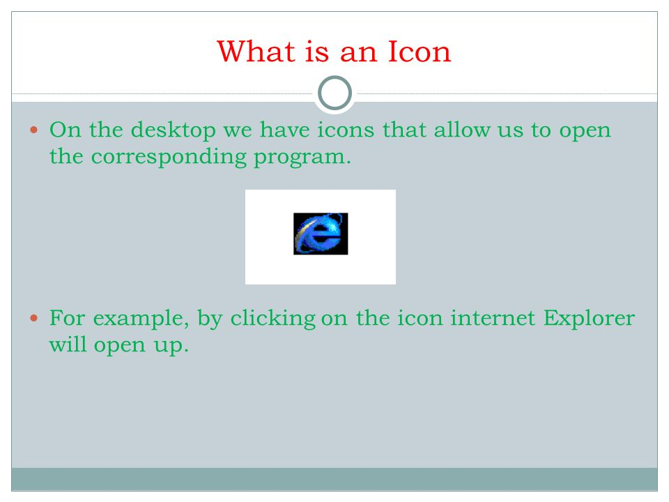 What is an Icon On the desktop we have icons that allow us to open the corresponding program.