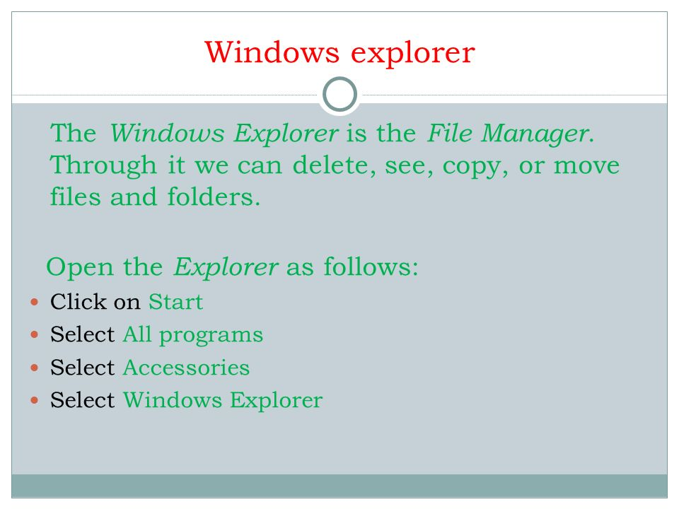 Windows explorer Open the Explorer as follows: