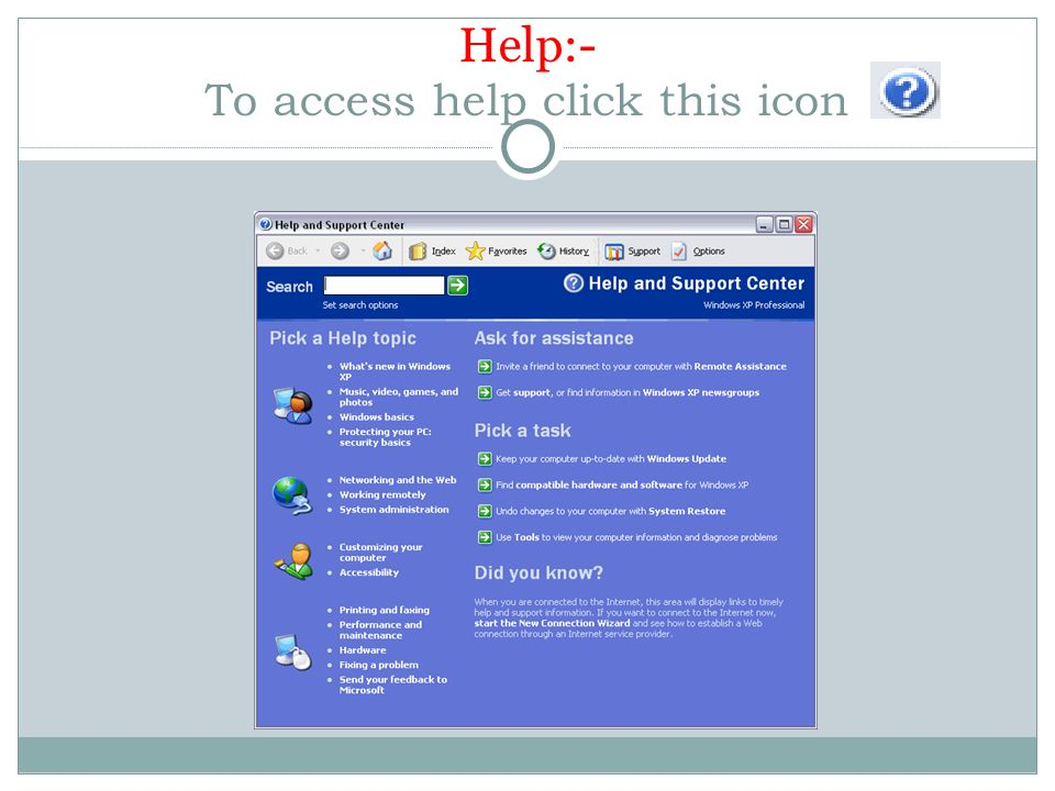 Help:- To access help click this icon