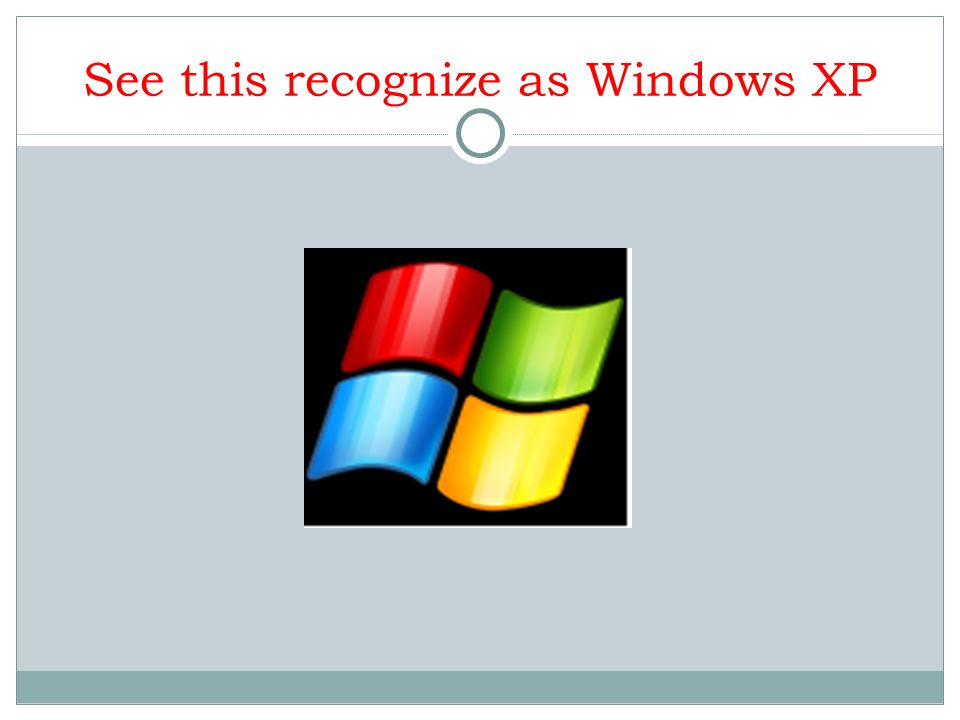 See this recognize as Windows XP