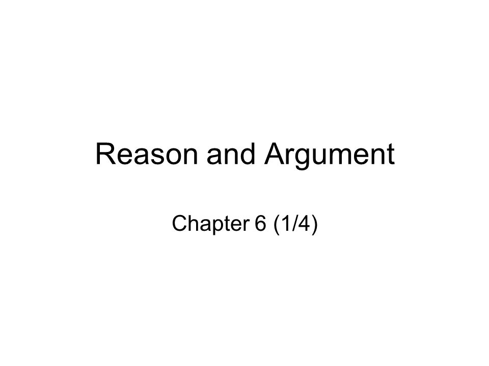 Reason and Argument Chapter 6 (1/4)