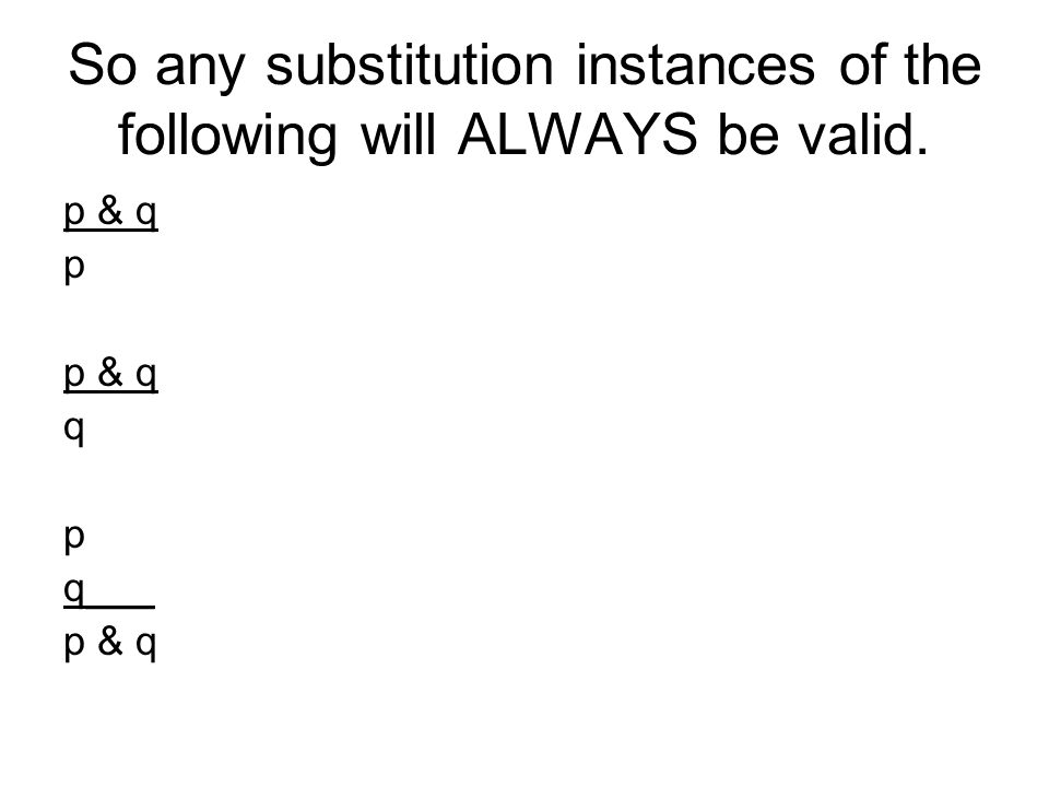 So any substitution instances of the following will ALWAYS be valid.