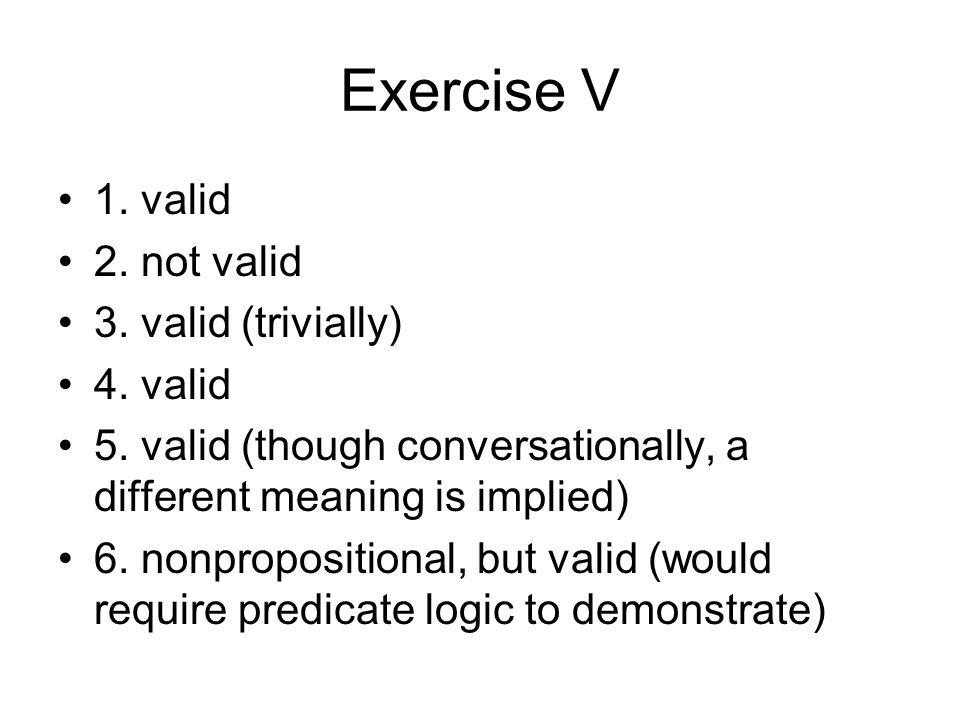 Exercise V 1. valid 2. not valid 3. valid (trivially) 4. valid