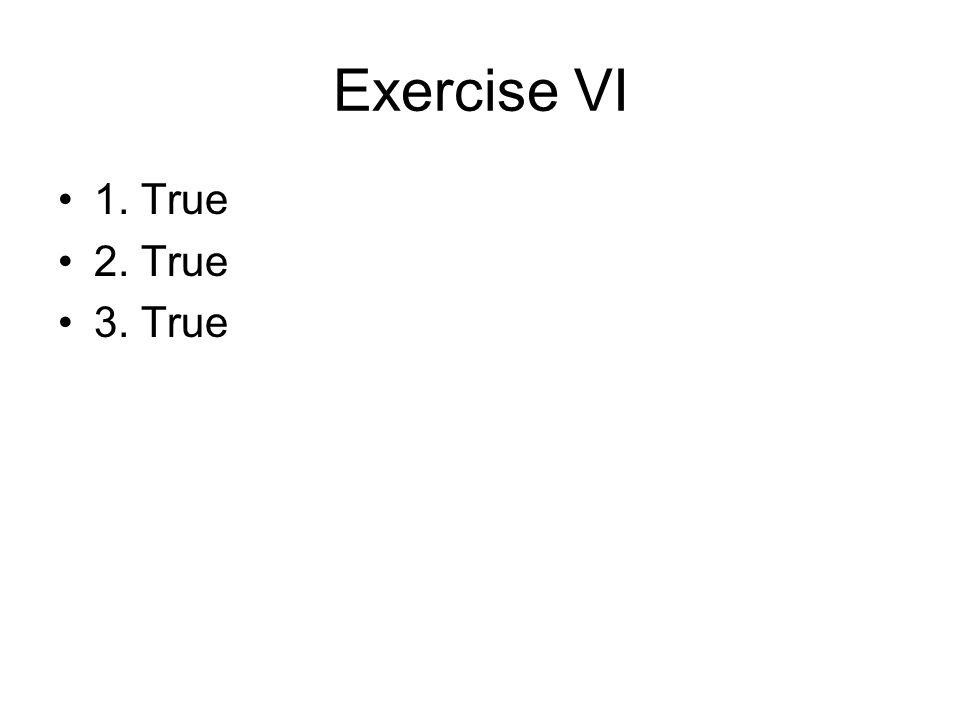 Exercise VI 1. True 2. True 3. True