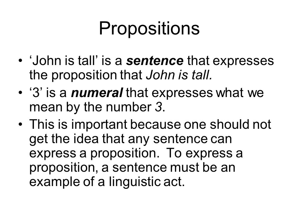 Propositions 'John is tall' is a sentence that expresses the proposition that John is tall.
