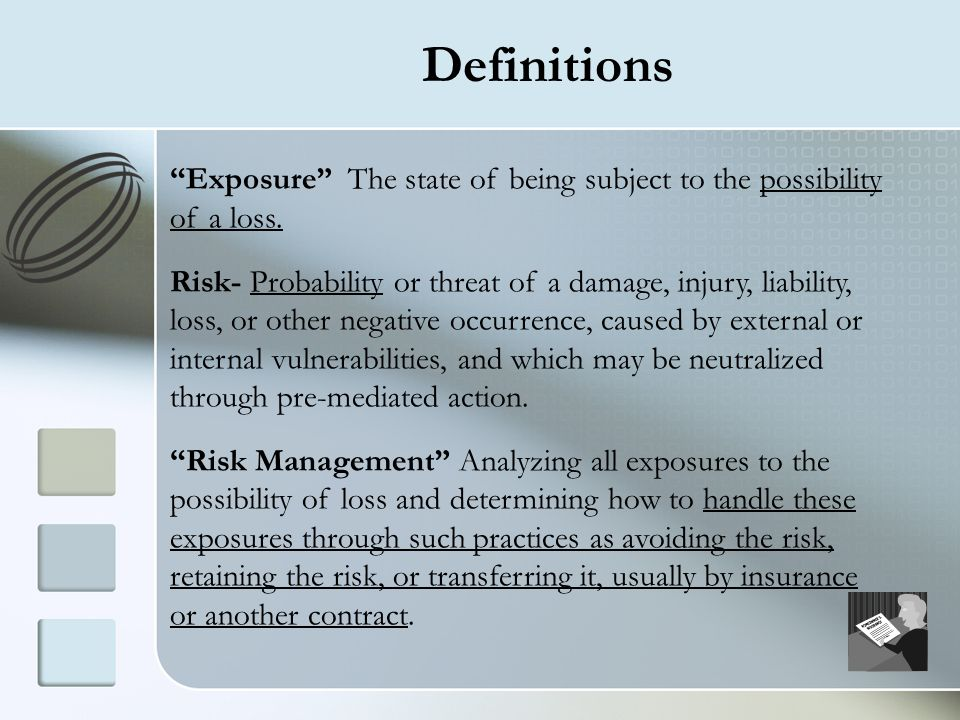 Definitions Exposure The state of being subject to the possibility of a loss.