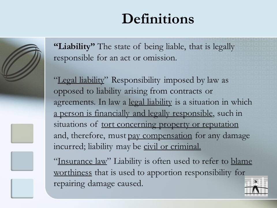 Definitions Liability The state of being liable, that is legally responsible for an act or omission.