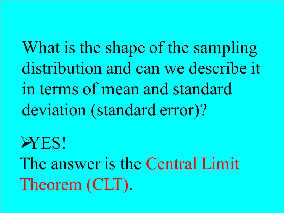 What is the shape of the sampling distribution and can we describe it in terms of mean and standard deviation (standard error)