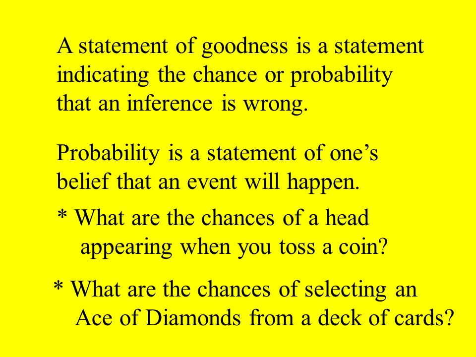A statement of goodness is a statement indicating the chance or probability that an inference is wrong.