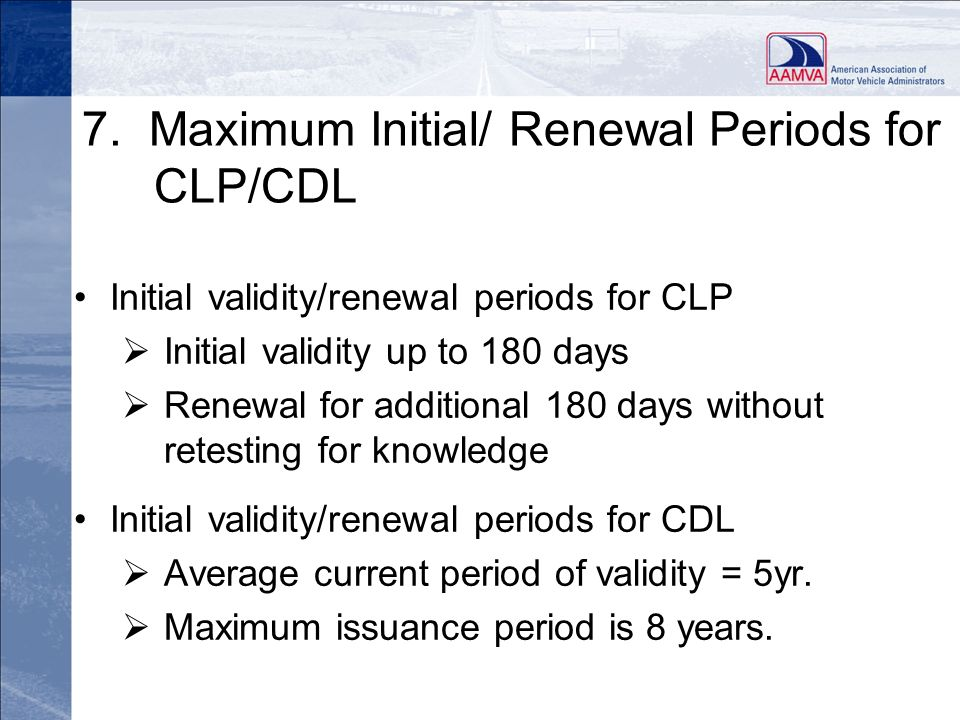 7. Maximum Initial/ Renewal Periods for CLP/CDL