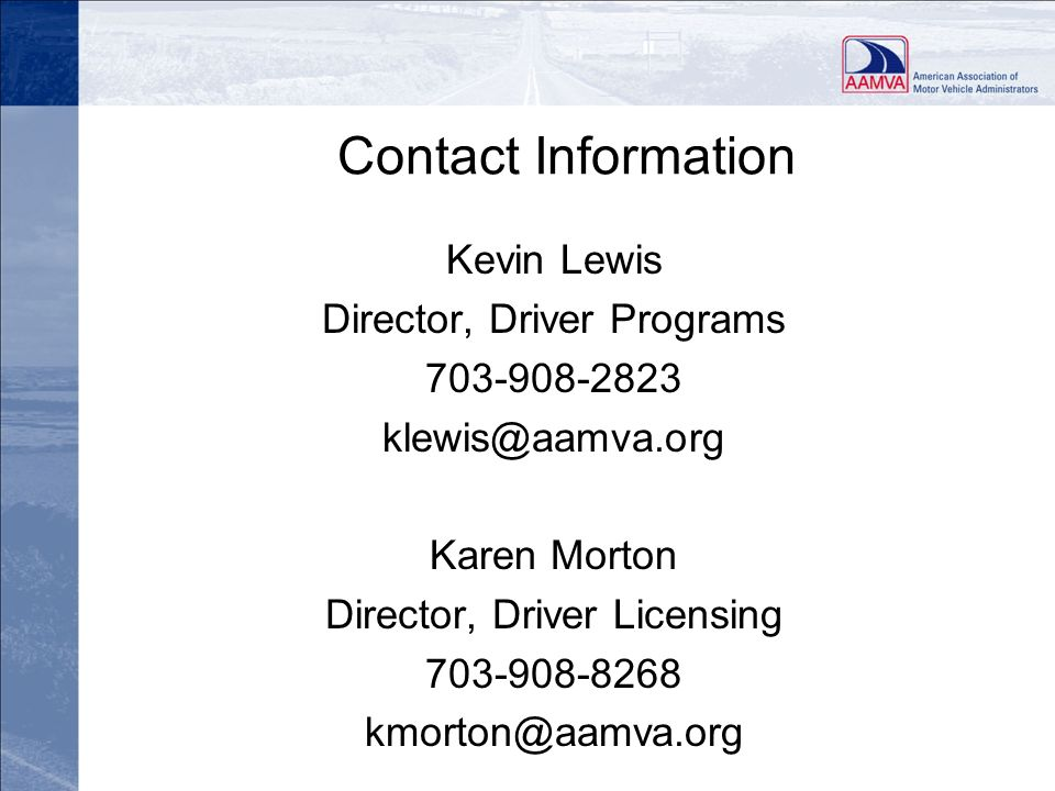 Revised 010509 Contact Information. Kevin Lewis. Director, Driver Programs. 703-908-2823. klewis@aamva.org.