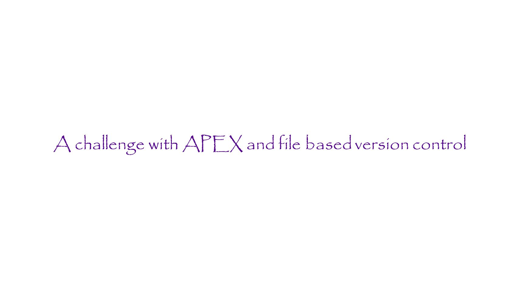 A challenge with APEX and file based version control
