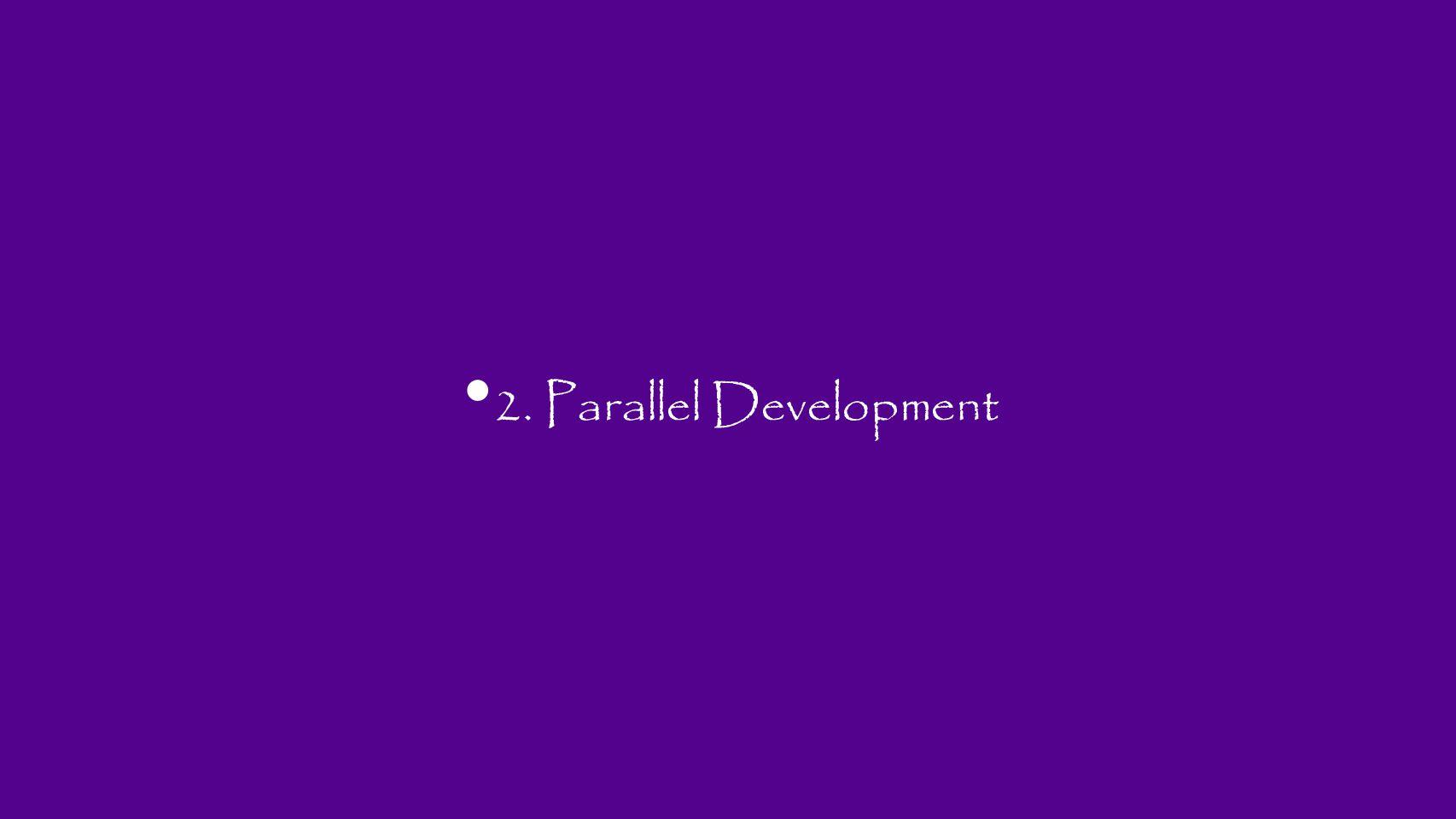 2. Parallel Development