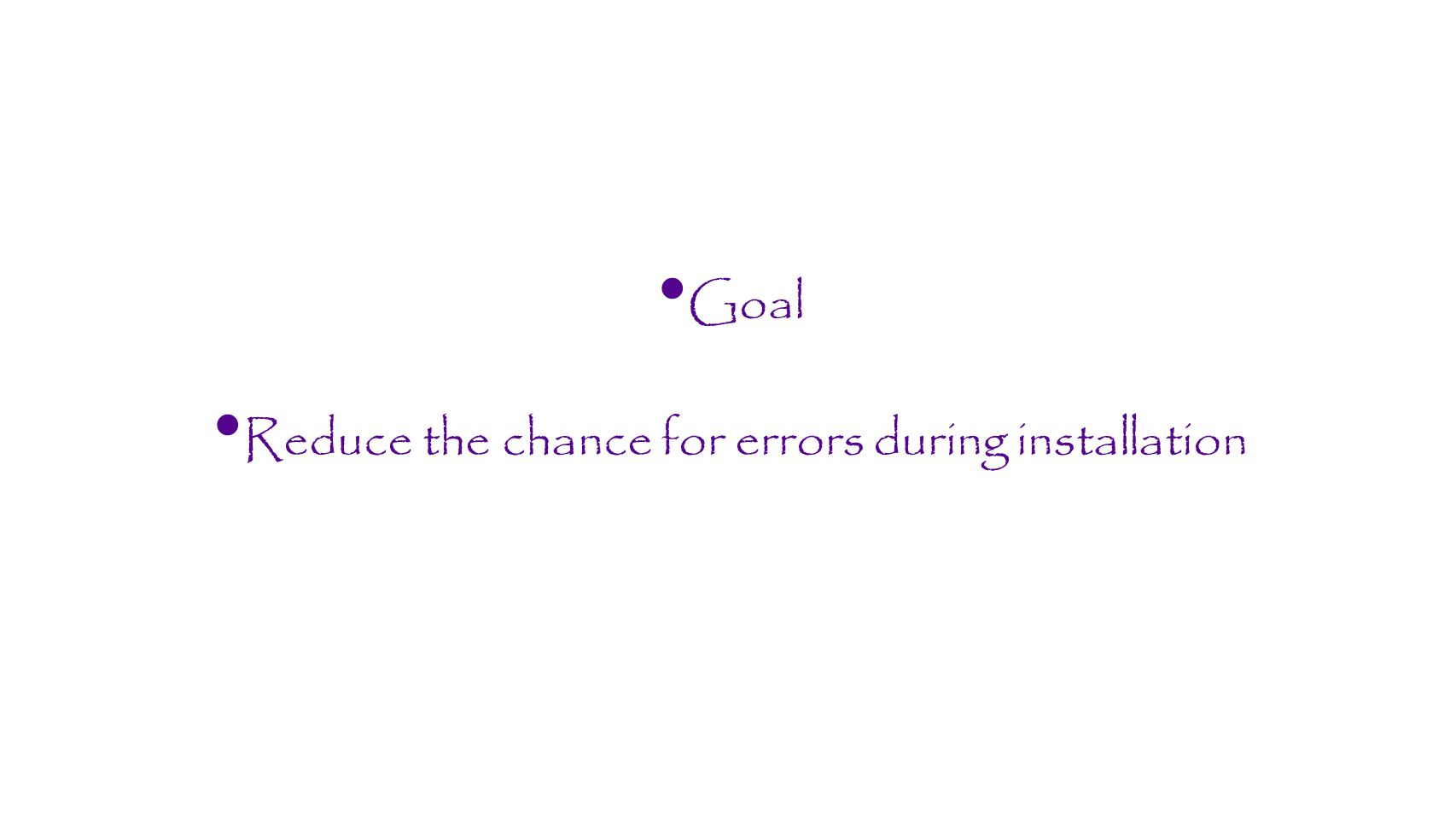 Reduce the chance for errors during installation