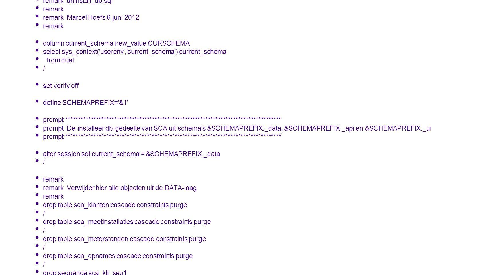 remark remark uninstall_db.sql. remark Marcel Hoefs 6 juni 2012. column current_schema new_value CURSCHEMA.