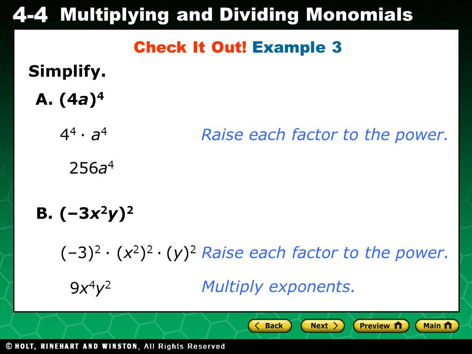 Check It Out! Example 3 Simplify. A. (4a)4. 44 ∙ a4. Raise each factor to the power. 256a4. B. (–3x2y)2.