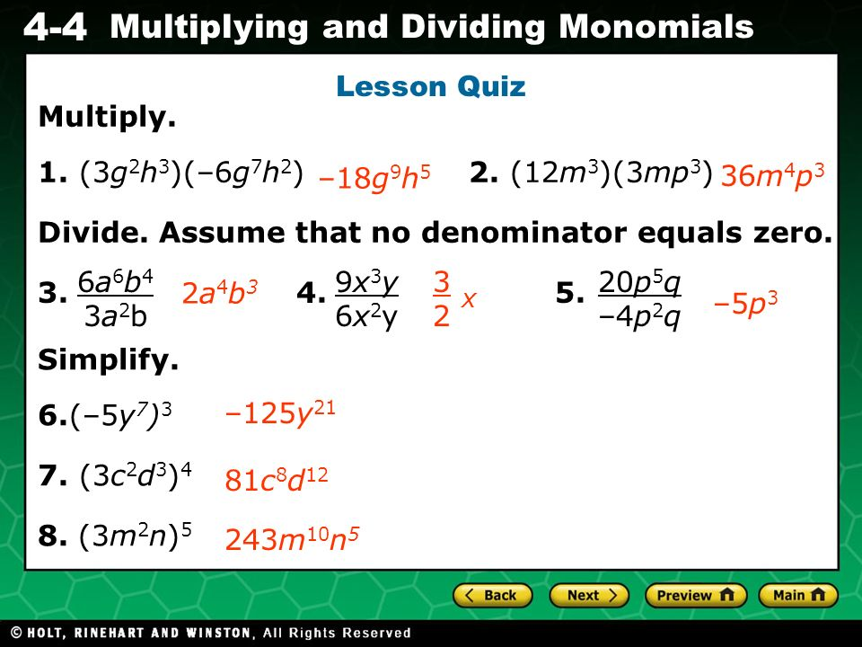 Lesson Quiz Multiply. 1. (3g2h3)(–6g7h2) 2. (12m3)(3mp3) Divide. Assume that no denominator equals zero.