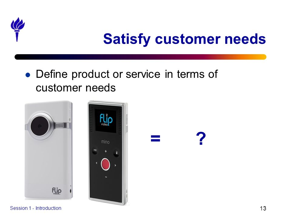Satisfy customer needs
