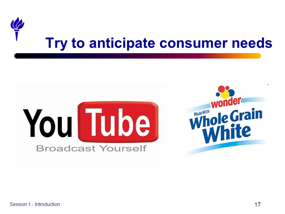 Try to anticipate consumer needs