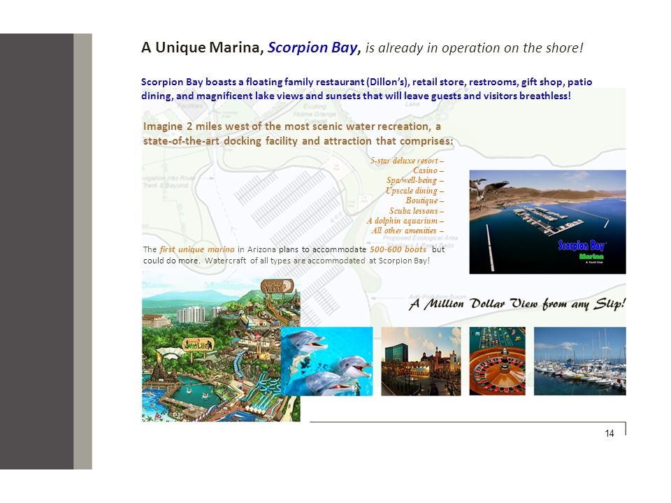 A Unique Marina, Scorpion Bay, is already in operation on the shore!