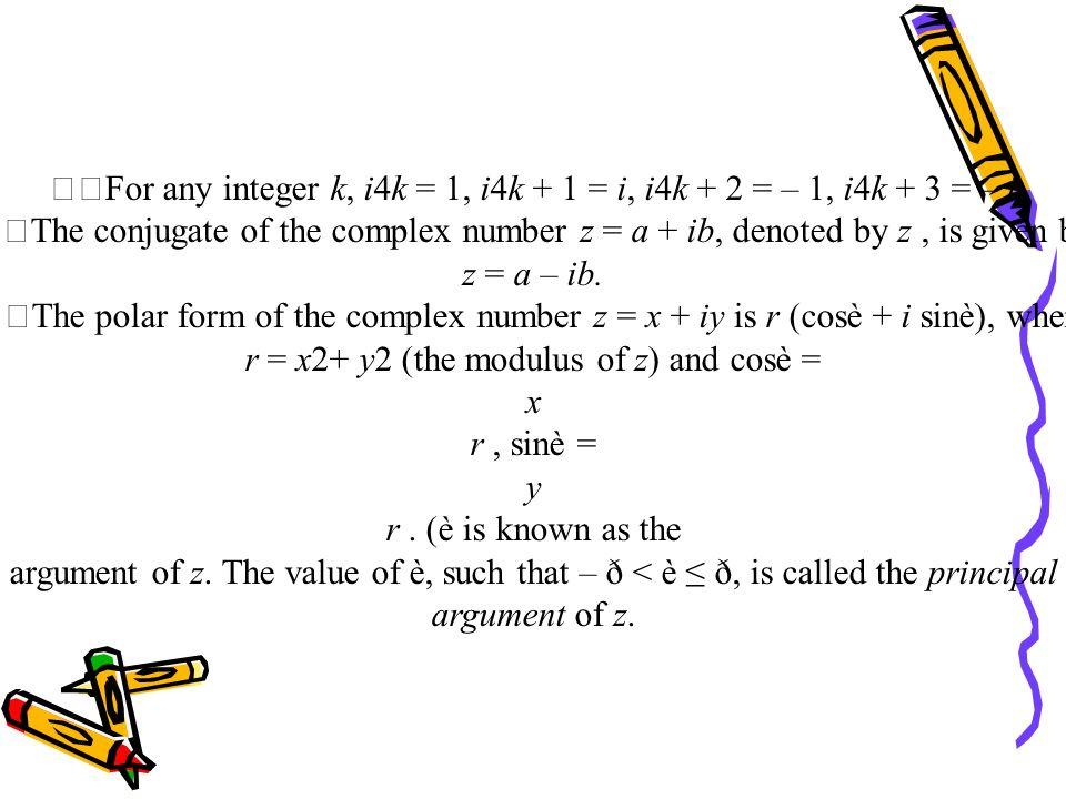 For any integer k, i4k = 1, i4k + 1 = i, i4k + 2 = – 1, i4k + 3 = – i