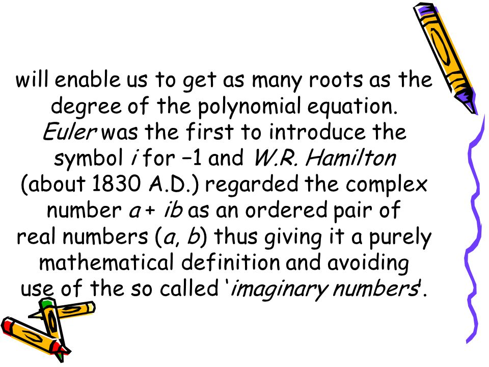 Euler was the first to introduce the symbol i for −1 and W.R. Hamilton
