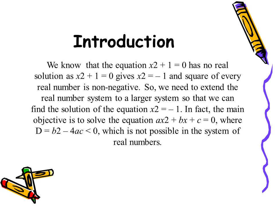 Introduction We know that the equation x2 + 1 = 0 has no real