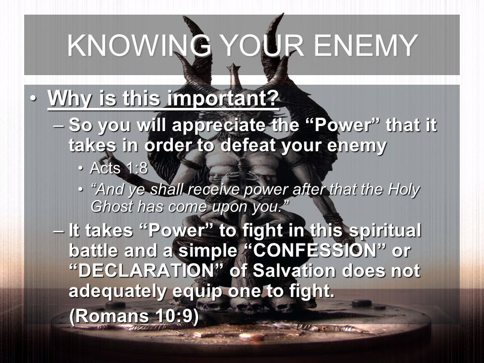 KNOWING YOUR ENEMY Why is this important