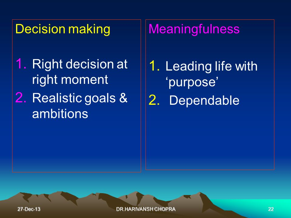 Right decision at right moment Realistic goals & ambitions