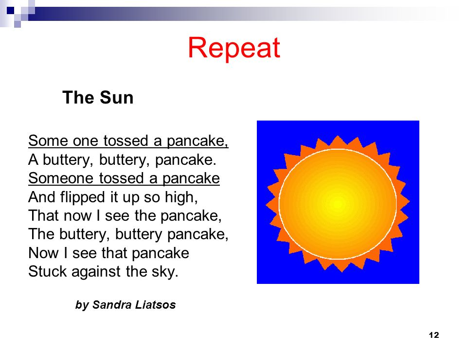 Repeat The Sun Some one tossed a pancake, A buttery, buttery, pancake.