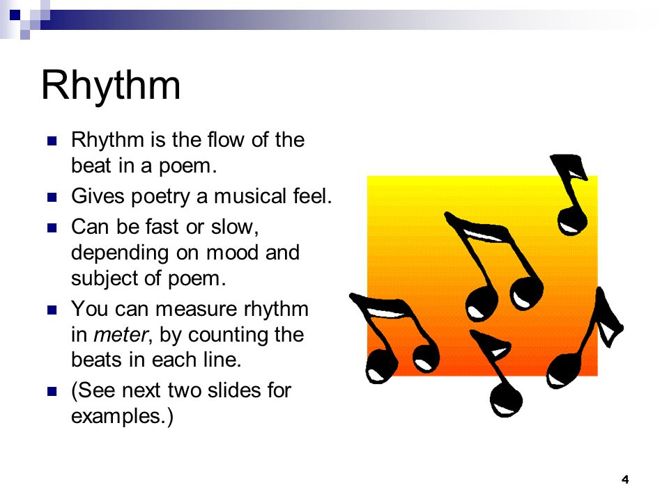 Rhythm Rhythm is the flow of the beat in a poem.