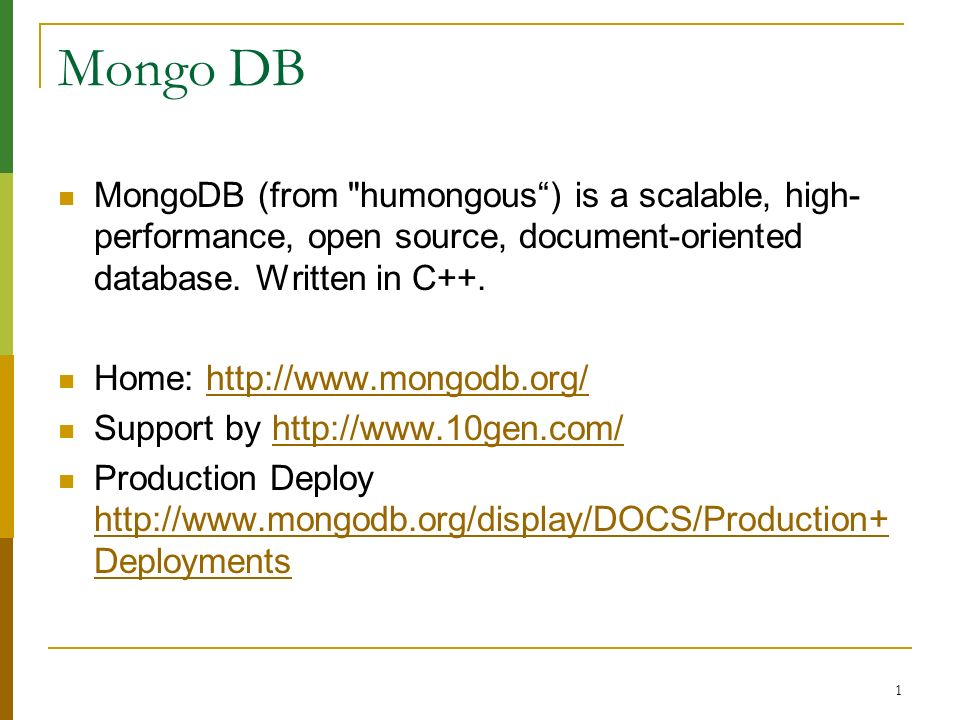 Mongo DB MongoDB (from humongous ) is a scalable, high-performance, open source, document-oriented database. Written in C++.