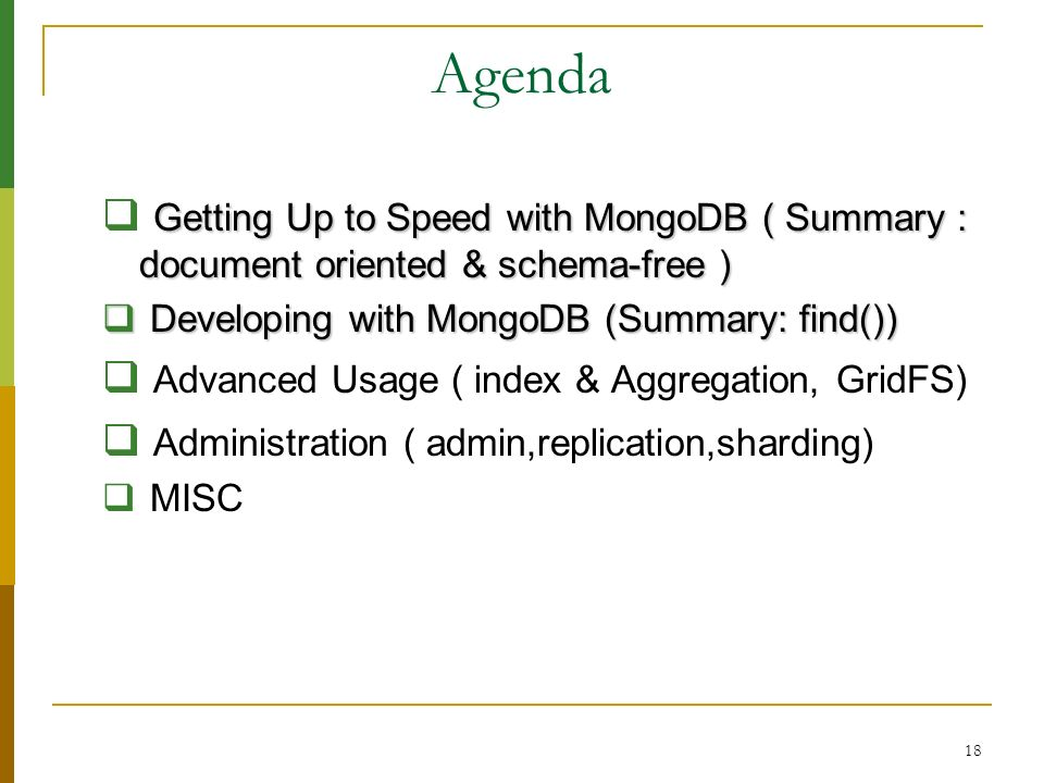 Agenda Getting Up to Speed with MongoDB ( Summary : document oriented & schema-free ) Developing with MongoDB (Summary: find())