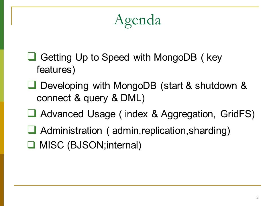 Agenda Getting Up to Speed with MongoDB ( key features)