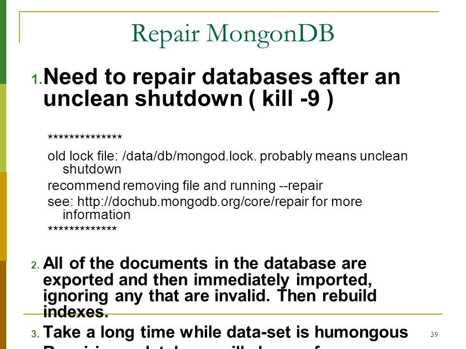 Repair MongonDB Need to repair databases after an unclean shutdown ( kill -9 ) **************