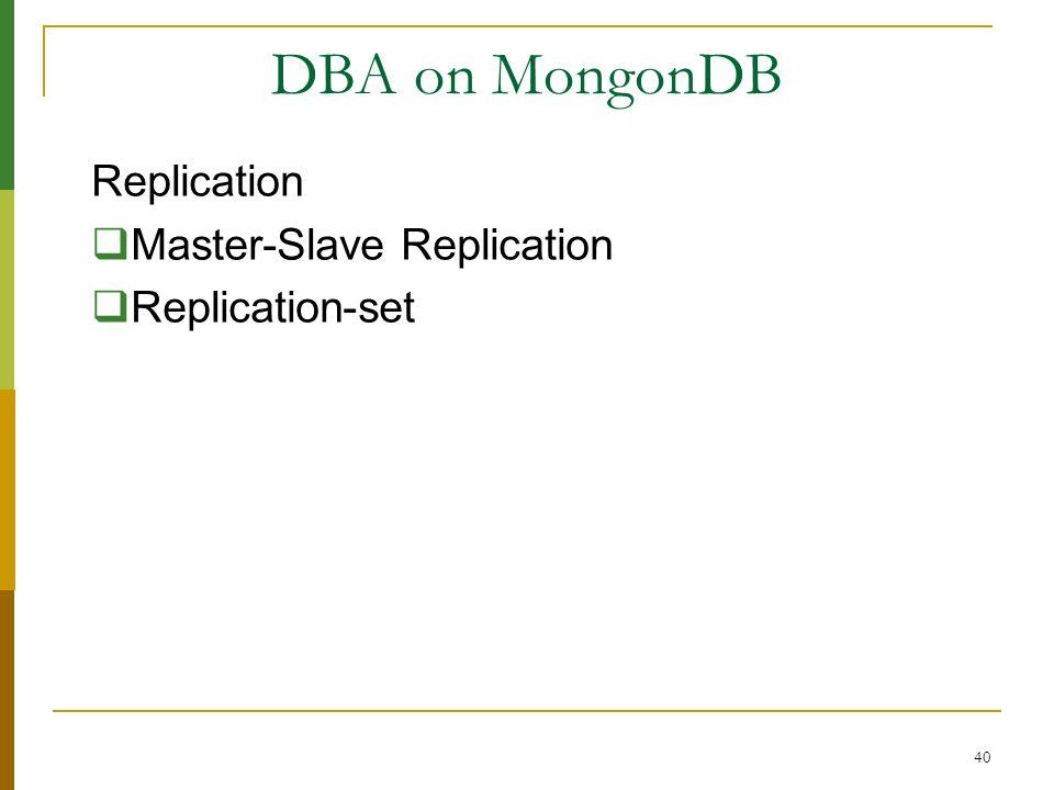 DBA on MongonDB Replication Master-Slave Replication Replication-set