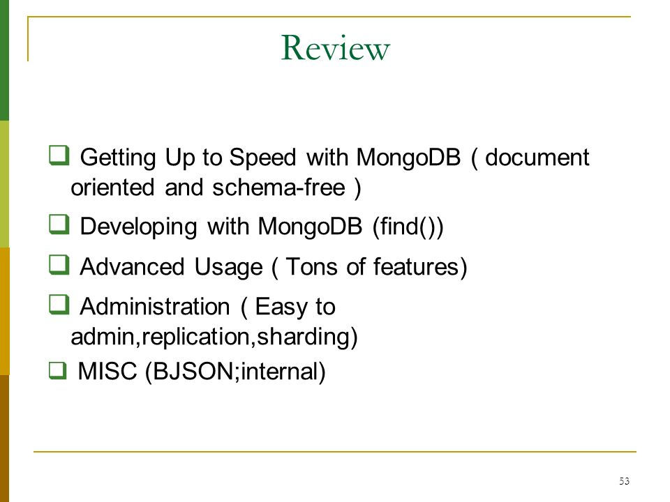 Review Getting Up to Speed with MongoDB ( document oriented and schema-free ) Developing with MongoDB (find())