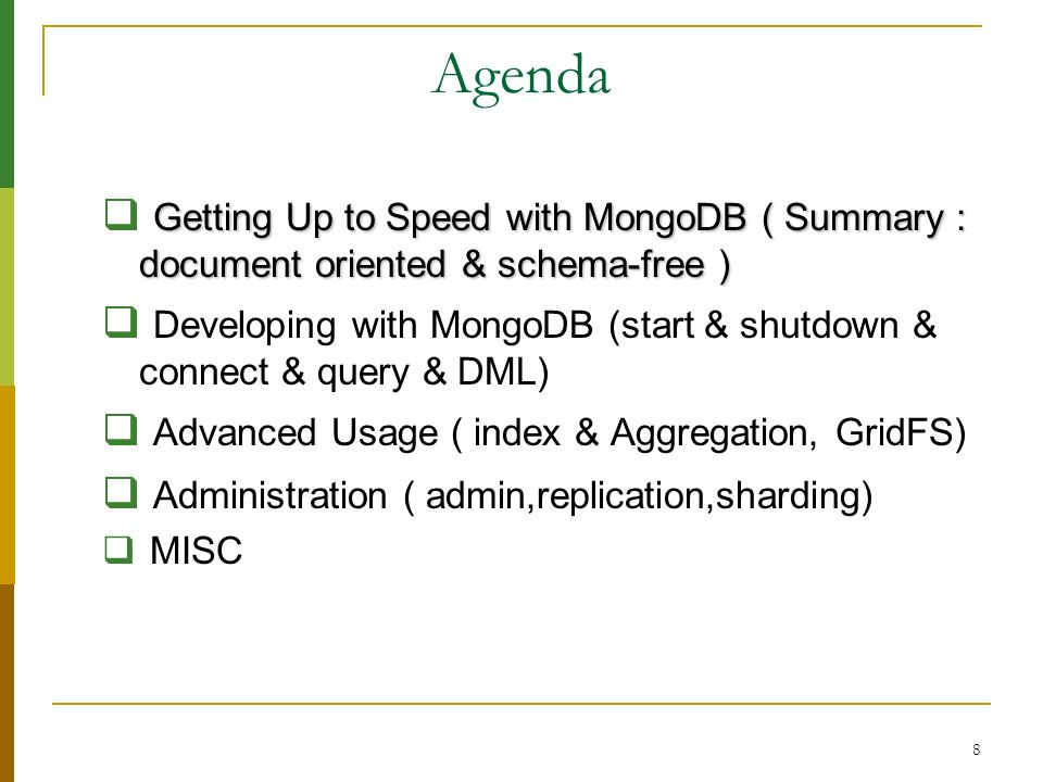 Agenda Getting Up to Speed with MongoDB ( Summary : document oriented & schema-free )